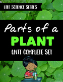 Plants: Parts of a Plant Unit Bundle - Life Science Series