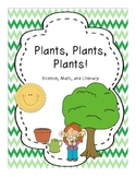 Plants, Plants, Plants!  Science, Literacy, & Math Activites