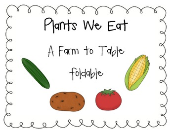 Plants We Eat: A Farm to Table Foldable