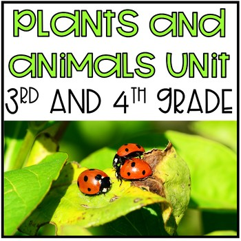 Plants and Animals Unit (Science-3rd and 4th Grade)