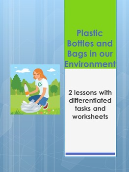Plastic Bottles & Bags in our Environment- differentiated worksheets and more!
