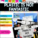 Plastic is not Fantastic- Stage 1 Persuasive Writing