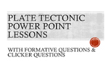 Plate Tectonic Power Point with Formative Questions and Clicker Questions