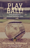 Play Ball! Using Baseball to Analyze Statistical Data (Ratios, Percentages)