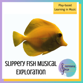 Play-Based Learning in Music: Slippery Fish Musical Explor