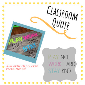 Classroom Quote Play Nice Work Hard Stay Kind