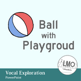 Playground Ball - Vocal Exploration POWERPOINT
