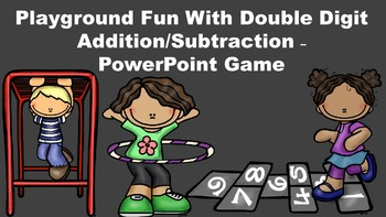Playground Fun With Double Digit Addition/Subtraction PowerPoint Game