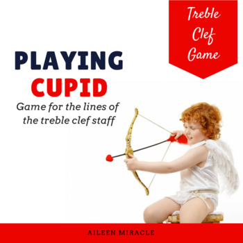 Playing Cupid {A game for practicing line notes on the treble clef staff}
