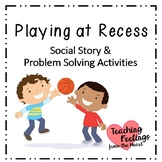 Playing at Recess - Social Story and Problem Solving Activities