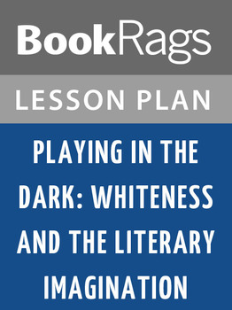 Playing in the Dark: Whiteness and the Literary Imagination Lesson Plans