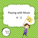 Playing with Music - Elementary Kindergarten through 2nd Grade