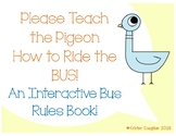 Please Teach the Pigeon How to Ride the Bus! : An Interactive Bus Rules Book