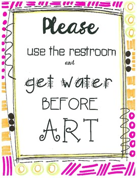 Please Use the Restroom and Get Water Before Art