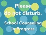 Please do not disturb: School Counseling in Progress