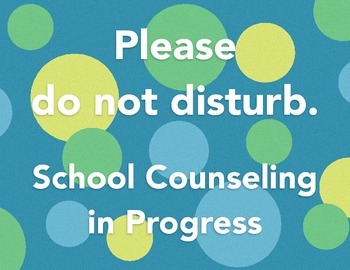 Please do not disturb: School Counseling in Progress
