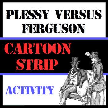 Plessy v. Ferguson - Cartoon Strip Activity