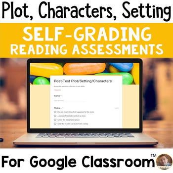 Plot, Setting, and Characters SELF-GRADING Assessments for Google Classroom
