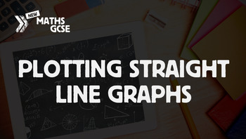 Plotting Straight Line Graphs - Complete Lesson