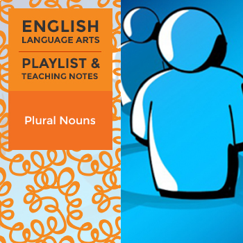 Plural Nouns - Playlist and Teaching Notes