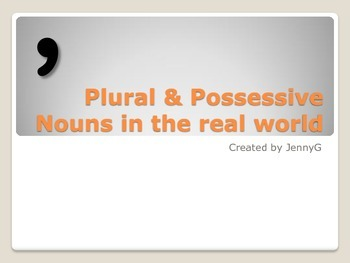 Plural & Possessive Nouns in the Real World Lesson by JennyG