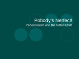 Perfectionism & the Gifted Child: PowerPoint Presentation for Parents & Teachers