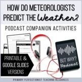 Podcast Activities - Printable & Google Slides - Meteorolo