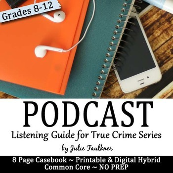 Podcast Listening Guide for Any True Crime Series, Student Casebook