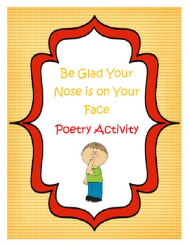 Poetry Activity: Be Glad Your Nose is On Your Face