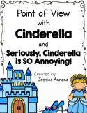 Point of View - Cinderella and Seriously, Cinderella is SO Annoying! 2.RL.6