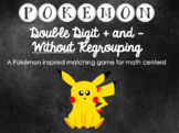 Pokemon Double Digit Addition and Subtraction without Regr