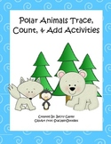 Polar Animals Trace, Count, & Add (6 Sheets) for Kindergarten