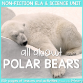 Polar Bear Animal Science & Non-Fiction ELA Unit