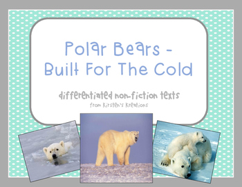 Polar Bears - Built to Survive: differentiated non-fiction student readers