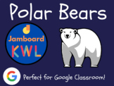 Polar Bears - KWL Charts for Jamboard (Distance Learning,