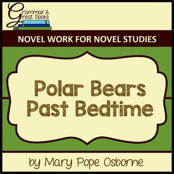 The Magic Tree House: Polar Bears Past Bedtime: CCSS-Aligned Novel Work