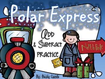 Polar Express Adding & Subtracting Practice Sheets (10) w/ manipulative pieces