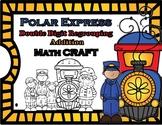 Polar Express Double Digit Addition Regrouping Math CRAFT