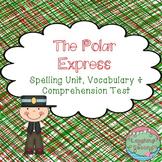 Polar Express  - Spelling Unit, Vocabulary, Comprehension Test