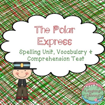 Polar Express  - Spelling Unit, Vocabulary, Comprehension Test