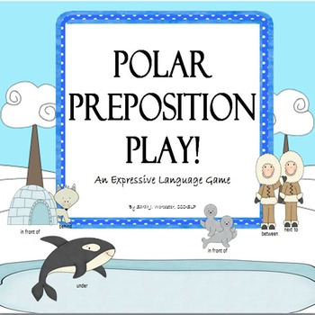 Polar Preposition Play!  An Expressive Language Activity