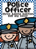 Police Officer Roll and Cover Three Addend Addition Center Activity
