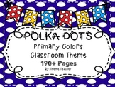 Polka Dot Primary Colors Classroom Theme Pack OVER 190 PAGES