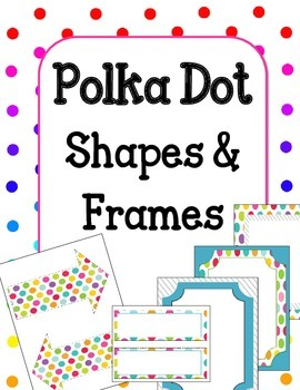 Polka Dot Shapes and Frames.  Cute and Colorful! Classroom