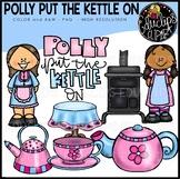 Polly Put The Kettle On Nursery Rhyme Clip Art Bundle {Educlips Clipart}
