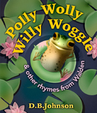 Polly Wolly Willy Woggle & Other Rhymes From Walden By D.B