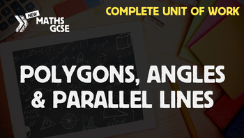 Polygons, Angles & Parallel Lines - Complete Unit of Work
