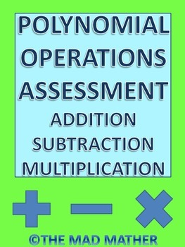 Polynomial Operations Assessment-Addition, Subtraction &Mu