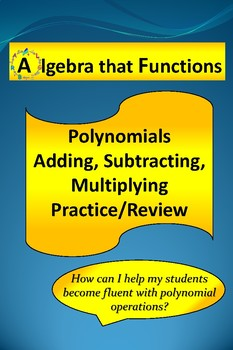 Polynomials Adding, Subtracting, Multiplying Practice/Review