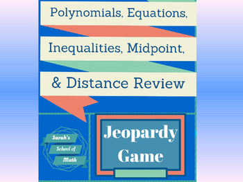 Polynomials, Equations, Inequalities, Midpoint and Distance Review Jeopardy
